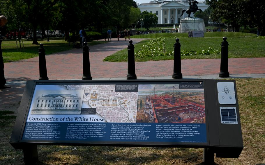 Three new plaques in Lafayette Square note the contributions of enslaved people to the building of the White House, the location of the park as a protest zone and former first lady Jacqueline Kennedy's role in preserving the park and creating the White House Historical Association.