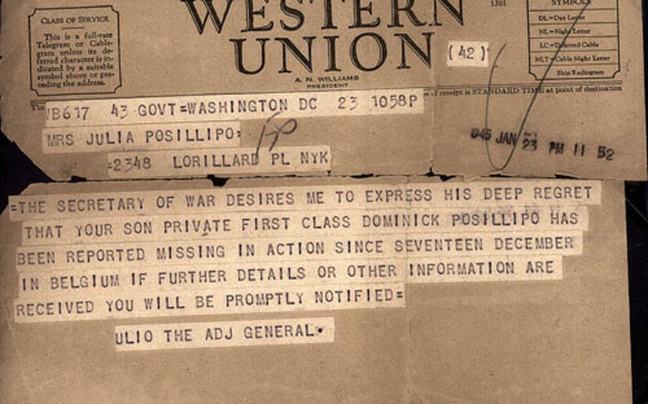The telegrams that reached the front stoops of many homes during World War II rarely conveyed good news to anxious families. In this January 1945 telegram, the family of Pfc. Dominick Posillipo learned that the previous month he had been reported missing in action in Belgium. His remains were never recovered, though for the past several years his grand nephew, John Lozito of New Rochelle, N.Y., has been working with a Belgian group to find them.