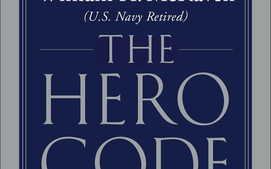 """""""The Hero Code: Lessons Learned from Lives Well Lived,""""by retired Navy admiral William McRaven, goes on sale Tuesday, April 13, 2021."""